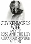 Guy Kenmores Wife And The Rose And The Lily