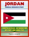 Jordan Federal Research Study And Country Profile With Comprehensive Information History And Analysis - Politics Economy Military