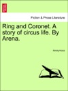 Ring And Coronet A Story Of Circus Life By Arena Vol II