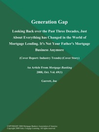 GENERATION GAP: LOOKING BACK OVER THE PAST THREE DECADES, JUST ABOUT EVERYTHING HAS CHANGED IN THE WORLD OF MORTGAGE LENDING. ITS NOT YOUR FATHERS MORTGAGE BUSINESS ANYMORE (COVER REPORT: INDUSTRY TRENDS) (COVER STORY)