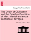 The Origin Of Civilisation And The Primitive Condition Of Man Mental And Social Condition Of Savages Second Edition