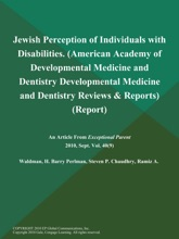Jewish Perception Of Individuals With Disabilities (American Academy Of Developmental Medicine And Dentistry: Developmental Medicine And Dentistry Reviews & Reports) (Report)