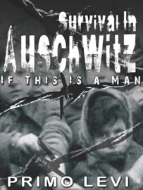 SURVIVAL IN AUSCHWITZ : IF THIS IS A MAN