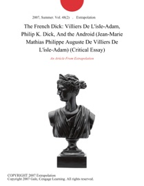 The French Dick Villiers De L Isle Adam Philip K Dick And The Android Jean Marie Mathias Philippe Auguste De Villiers De L Isle Adam Critical Essay
