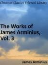 Works Of James Arminius Vol 3