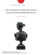 Unity, Disintegration, And Monarchy: Romanov Russia In Recent Scholarship (Book Review)