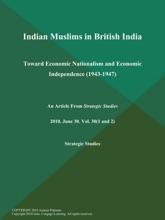 Indian Muslims In British India: Toward Economic Nationalism And Economic Independence (1943-1947)