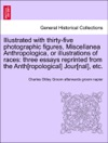 Illustrated With Thirty-five Photographic Figures Miscellanea Anthropologica Or Illustrations Of Races Three Essays Reprinted From The Anthropological Journal Etc