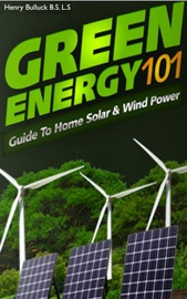 Green Energy 101 A Guide To Home Solar Wind Power