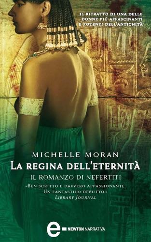 Michelle Moran - La regina dell'eternità. Il romanzo di Nefertiti
