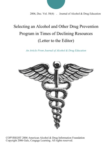 Journal of Alcohol & Drug Education - Selecting an Alcohol and Other Drug Prevention Program in Times of Declining Resources (Letter to the Editor)