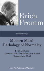 Fromm Essays: Modern Man's Pathology of Normalcy Four Lectures Given at the New School for Social Research in 1953, From the The Pathology of Normalcy PDF Download