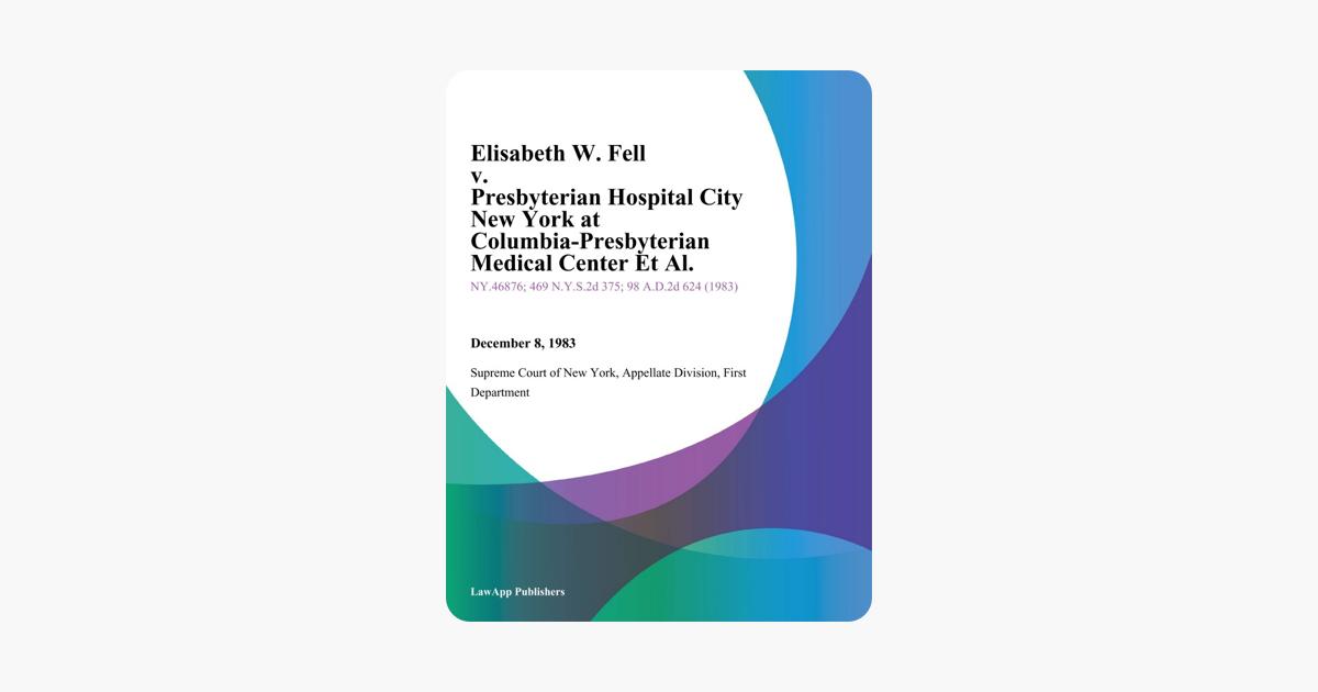 Elisabeth W  Fell v  Presbyterian Hospital City New York At  Columbia-Presbyterian Medical Center Et Al