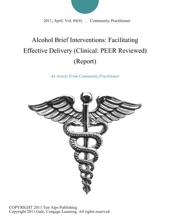 Alcohol Brief Interventions: Facilitating Effective Delivery (Clinical: PEER Reviewed) (Report)