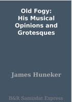 Old Fogy: His Musical Opinions and Grotesques