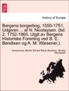 Bergens Borgerbog 1550-1751 Udgiven  Af N Nicolaysen Bd 2 1752-1865 Utgit Av Bergens Historiske Forening Ved B E Bendixen Og A M Wiesener