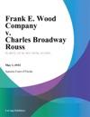 Frank E Wood Company V Charles Broadway Rouss