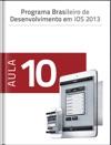 Programa Brasileiro De Desenvolvimento Em IOS 2013 - Aula 10