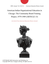 American Indian Organizational Education In Chicago: The Community Board Training Project, 1979-1989 (ARTICLE 13)