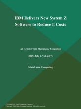 IBM Delivers New System Z Software To Reduce It Costs