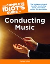 The Complete Idiots Guide To Conducting Music
