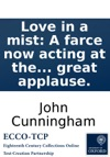 Love In A Mist A Farce Now Acting At The City-Theatre In Dublin With Great Applause