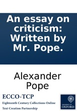An Essay On Criticism: Written By Mr. Pope.
