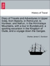 Diary Of Travels And Adventures In Upper India From Bareilly In Rohilcund To Hurdwar And Nahun In The Himmalaya Mountains With A Tour In Bundelcund A Sporting Excursion In The Kingdom Of Oude And A Voyage Down The Ganges