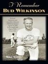 I Remember Bud Wilkinson