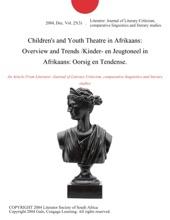 Children's And Youth Theatre In Afrikaans: Overview And Trends /Kinder- En Jeugtoneel In Afrikaans: Oorsig En Tendense.