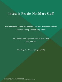 INVEST IN PEOPLE, NOT MORE STUFF (LOCAL OPINION) (WHEN IT COMES TO