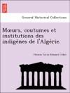 Murs Coutumes Et Institutions Des Indigenes De LAlgerie
