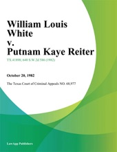 William Louis White V. Putnam Kaye Reiter