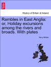 Rambles In East Anglia Or Holiday Excursions Among The Rivers And Broads With Plates