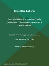 Jesus Diaz Labarca: De un Marxismo a Otro Marxismo: Utopia, Totalitarismo y Libertad en El Pensamiento de Herbert Marcuse