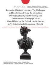 Promoting Children's Literature: The Challenges and Possibilities of Using the Internet in a Developing Society/die Bevordering van Kinderliteratuur: Uitdagings Vir en Moontlikhede van die Gebruik van die Internet in 'N Ontwikkelende Gemeenskap (Report)