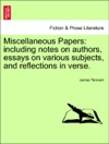 Miscellaneous Papers Including Notes On Authors Essays On Various Subjects And Reflections In Verse