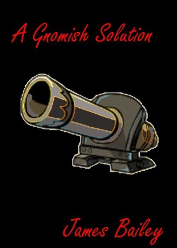 James Bailey - A Gnomish Solution