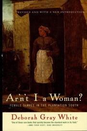 Ar'n't I a Woman?: Female Slaves in the Plantation South (Revised Edition) PDF Download