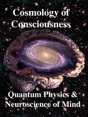 Cosmology of Consciousness: Quantum Physics & Neuroscience of Mind - Roger Penrose, Helge Kragh & Deepak Chopra book