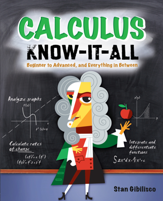 Calculus Know-It-ALL : Beginner to Advanced, and Everything in Between - Stan Gibilisco book