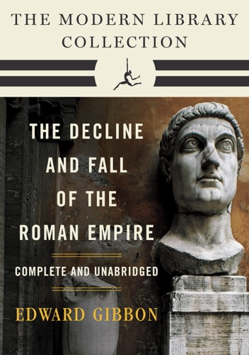 Edward Gibbon, Gian Battista Piranesi & Daniel J. Boorstin - Decline and Fall of the Roman Empire: The Modern Library Collection (Complete and Unabridged)
