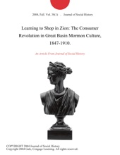Learning To Shop In Zion: The Consumer Revolution In Great Basin Mormon Culture, 1847-1910.
