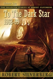 The Collected Stories of Robert Silverberg, Volume Two: To the Dark Star PDF Download