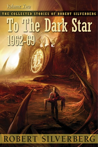 Robert Silverberg - The Collected Stories of Robert Silverberg, Volume Two: To the Dark Star