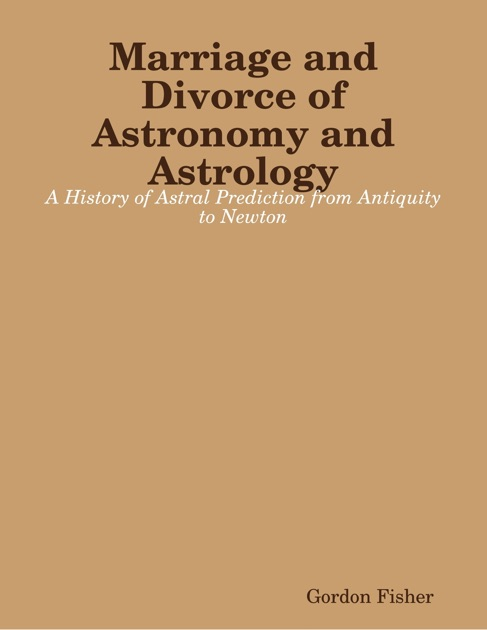 Marriage and Divorce of Astronomy and Astrology by Gordon Fisher on Apple  Books