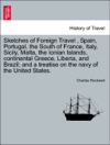 Sketches Of Foreign Travel  Spain Portugal The South Of France Italy Sicily Malta The Ionian Islands Continental Greece Liberia And Brazil And A Treatise On The Navy Of The United States