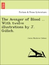 The Avenger Of Blood  With Twelve Illustrations By J Gulich