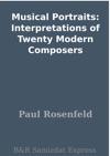 Musical Portraits Interpretations Of Twenty Modern Composers
