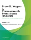 Bruce H Wagner V Commonwealth Pennsylvania